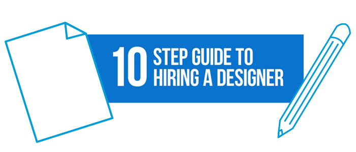 10 Step Guide To Hiring A Designer – Full Write Up